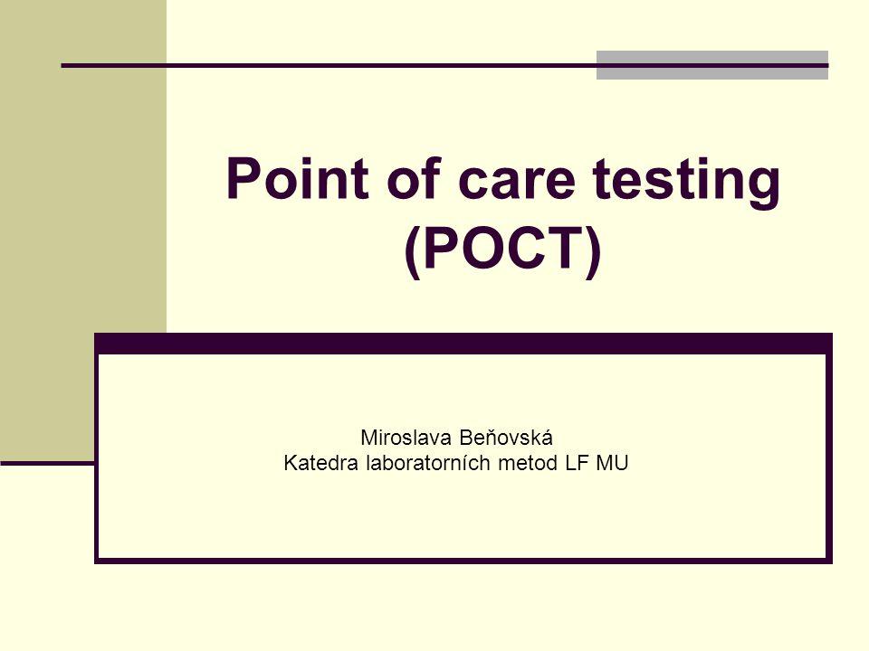 Point of care testing (POCT) Miroslava Beňovská Katedra laboratorních metod LF MU