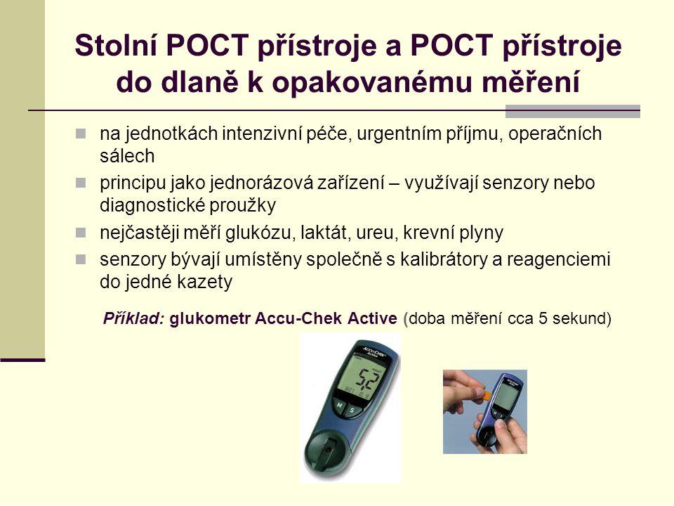 Stolní POCT přístroje a POCT přístroje do dlaně k opakovanému měření na jednotkách intenzivní péče, urgentním příjmu, operačních sálech principu jako jednorázová zařízení – využívají senzory nebo diagnostické proužky nejčastěji měří glukózu, laktát, ureu, krevní plyny senzory bývají umístěny společně s kalibrátory a reagenciemi do jedné kazety Příklad: glukometr Accu-Chek Active (doba měření cca 5 sekund)