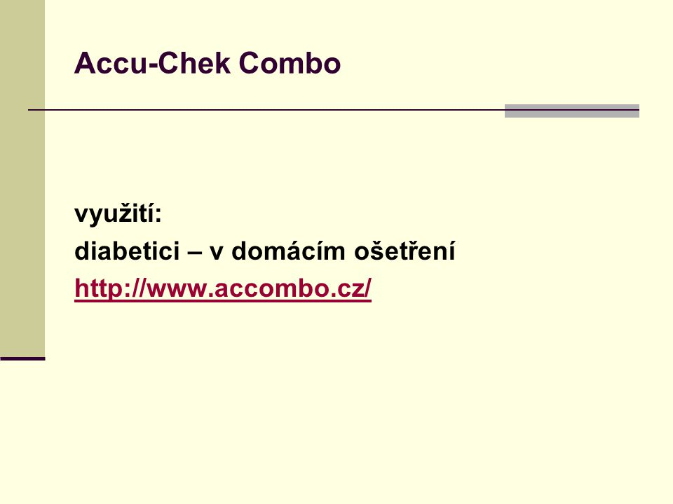 Accu-Chek Combo využití: diabetici – v domácím ošetření http://www.accombo.cz/