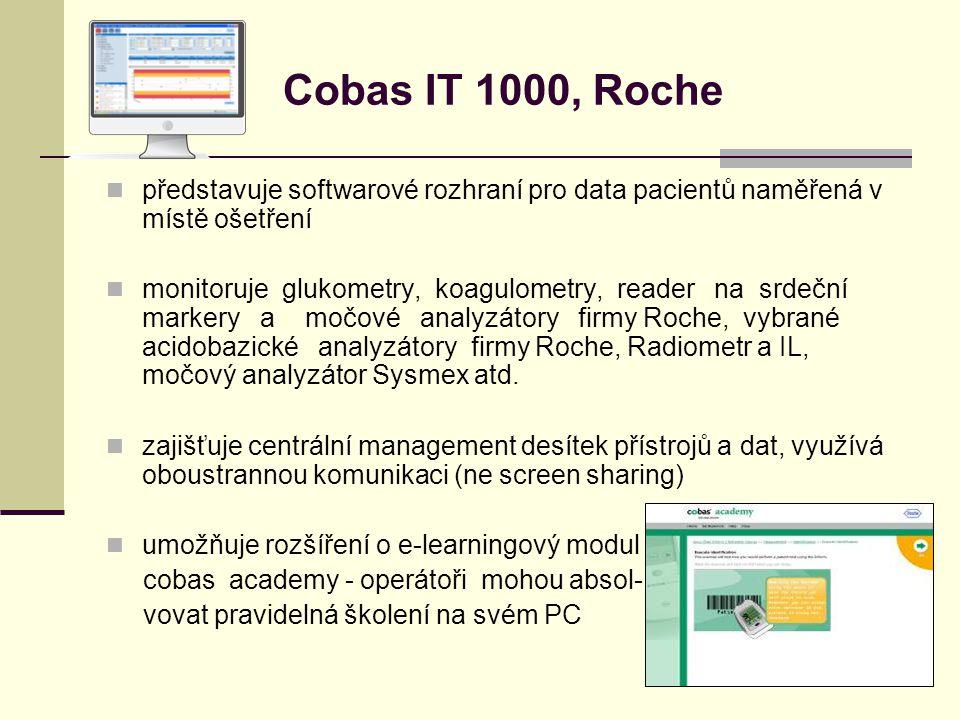 Cobas IT 1000, Roche představuje softwarové rozhraní pro data pacientů naměřená v místě ošetření monitoruje glukometry, koagulometry, reader na srdeční markery a močové analyzátory firmy Roche, vybrané acidobazické analyzátory firmy Roche, Radiometr a IL, močový analyzátor Sysmex atd.