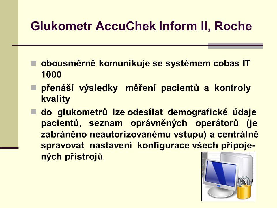 Glukometr AccuChek Inform II, Roche obousměrně komunikuje se systémem cobas IT 1000 přenáší výsledky měření pacientů a kontroly kvality do glukometrů lze odesílat demografické údaje pacientů, seznam oprávněných operátorů (je zabráněno neautorizovanému vstupu) a centrálně spravovat nastavení konfigurace všech připoje- ných přístrojů