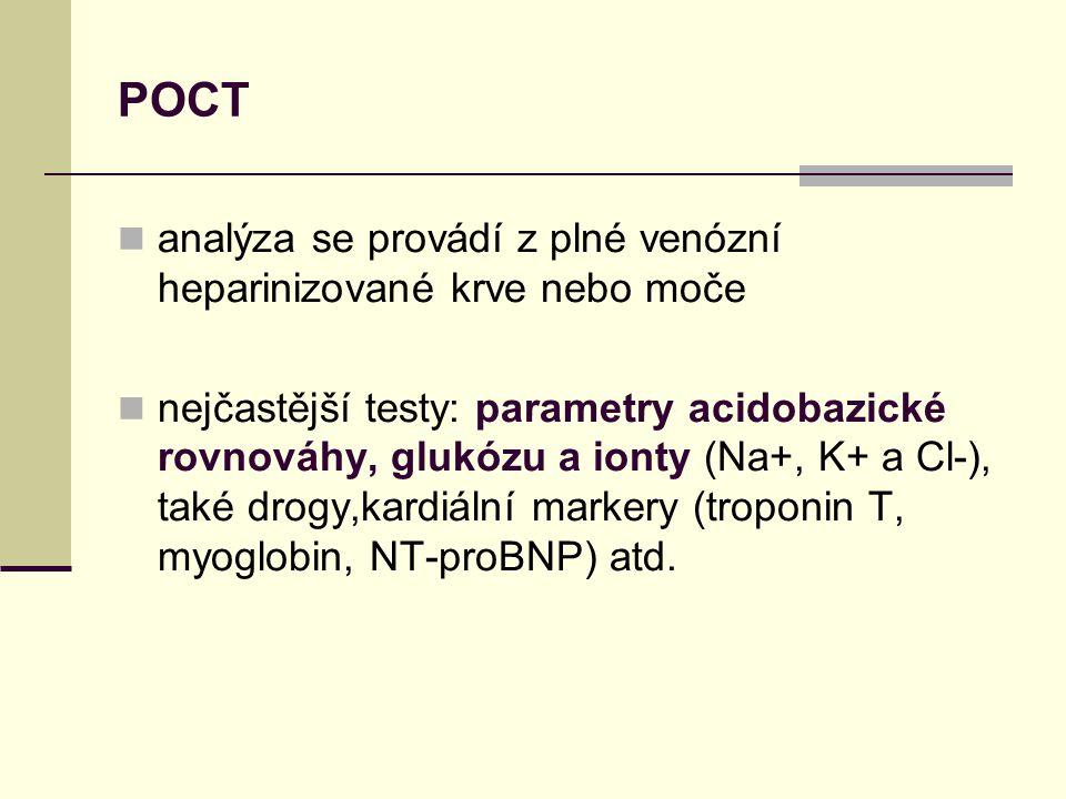 POCT analýza se provádí z plné venózní heparinizované krve nebo moče nejčastější testy: parametry acidobazické rovnováhy, glukózu a ionty (Na+, K+ a Cl-), také drogy,kardiální markery (troponin T, myoglobin, NT-proBNP) atd.