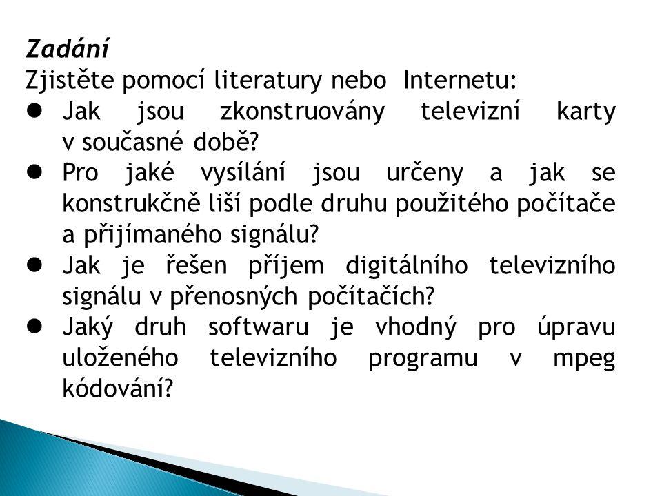 Zadání Zjistěte pomocí literatury nebo Internetu: Jak jsou zkonstruovány televizní karty v současné době.