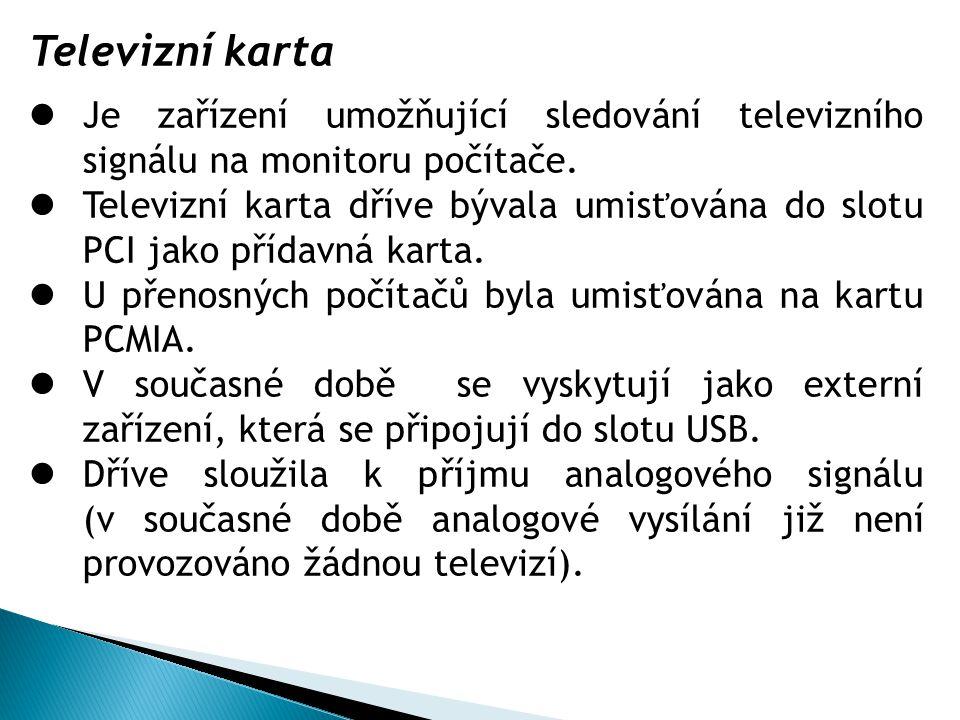 1.http://en.wikipedia.org/wiki/TV_tuner_cardhttp://en.wikipedia.org/wiki/TV_tuner_card 2.Klimeš, Skalka, Lovászová, Švec - Informatika pro maturanty a zájemce o studium na vysokých školách.