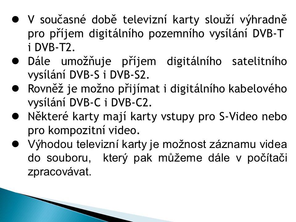 V současné době televizní karty slouží výhradně pro příjem digitálního pozemního vysílání DVB-T i DVB-T2.