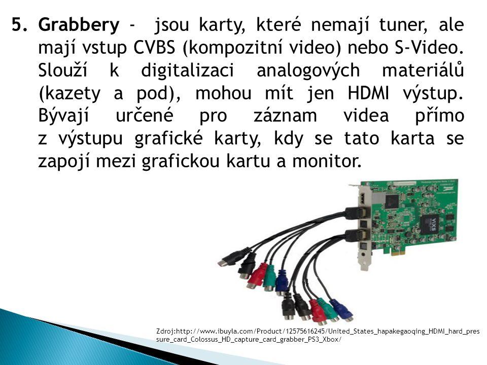 5.Grabbery - jsou karty, které nemají tuner, ale mají vstup CVBS (kompozitní video) nebo S-Video.
