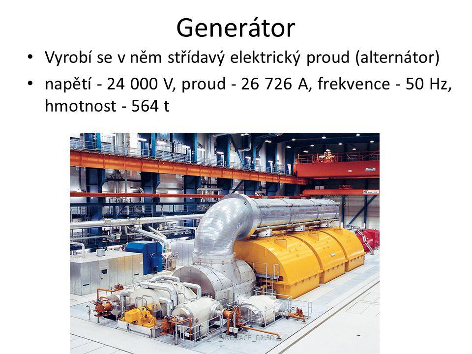 Generátor Vyrobí se v něm střídavý elektrický proud (alternátor) napětí - 24 000 V, proud - 26 726 A, frekvence - 50 Hz, hmotnost - 564 t VY_32_INOVAC