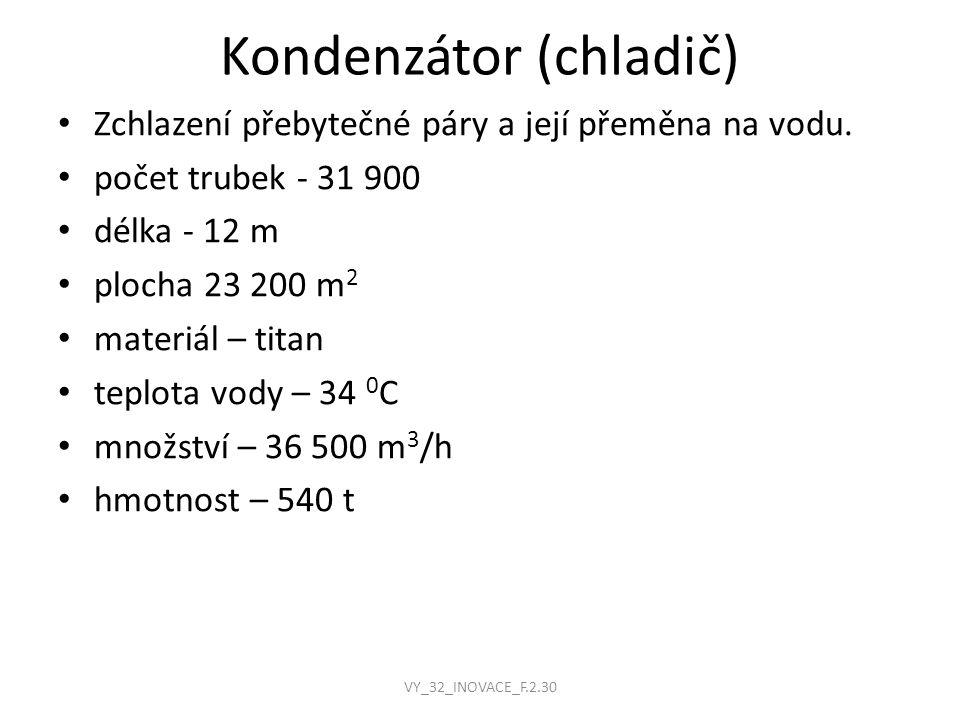 Kondenzátor (chladič) Zchlazení přebytečné páry a její přeměna na vodu. počet trubek - 31 900 délka - 12 m plocha 23 200 m 2 materiál – titan teplota
