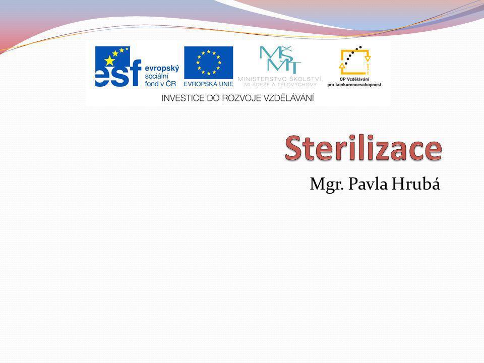 Osnova: Sterilizace definice Sterilizační cyklus Druhy sterilizace Obalové materiály Kontrola sterilizace Vyšší stupeň dezinfekce Otázky k zamyšlení Citace