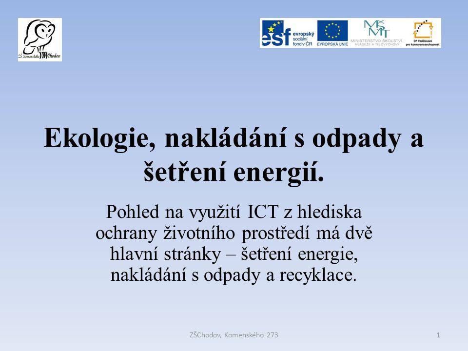 Ekologie, nakládání s odpady a šetření energií. Pohled na využití ICT z hlediska ochrany životního prostředí má dvě hlavní stránky – šetření energie,