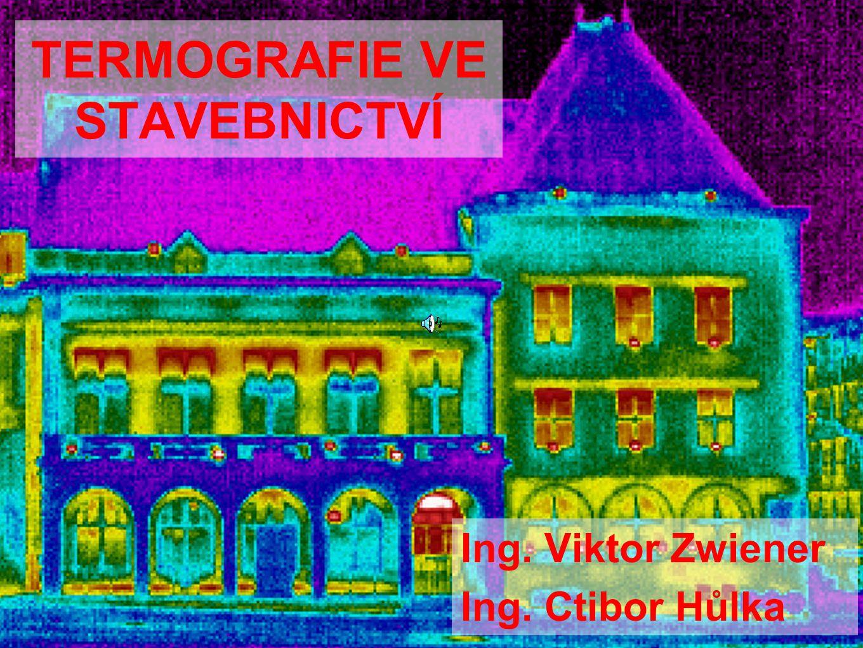 TERMOGRAFIE VE STAVEBNICTVÍ Ing. Viktor Zwiener Ing. Ctibor Hůlka