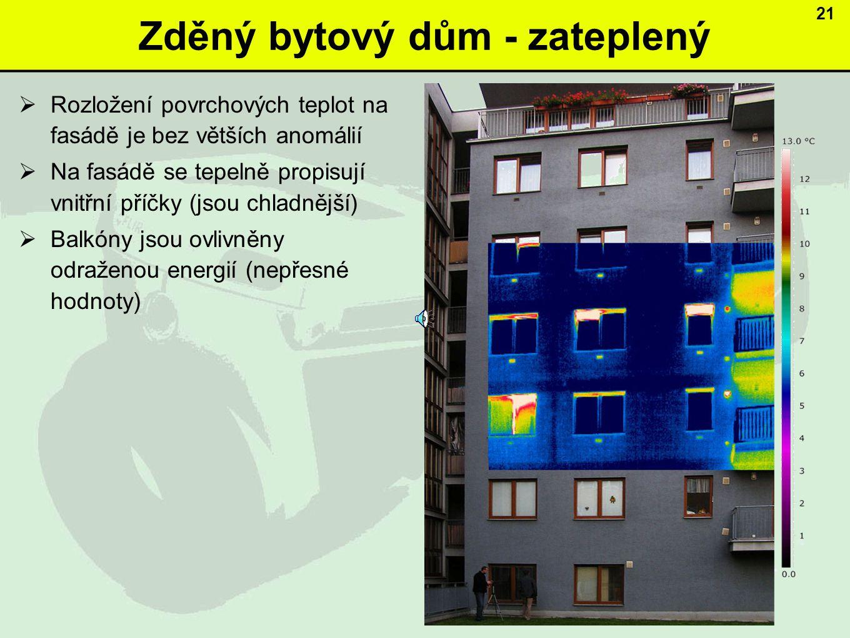 Zděný bytový dům - zateplený  Rozložení povrchových teplot na fasádě je bez větších anomálií  Na fasádě se tepelně propisují vnitřní příčky (jsou chladnější)  Balkóny jsou ovlivněny odraženou energií (nepřesné hodnoty) 21