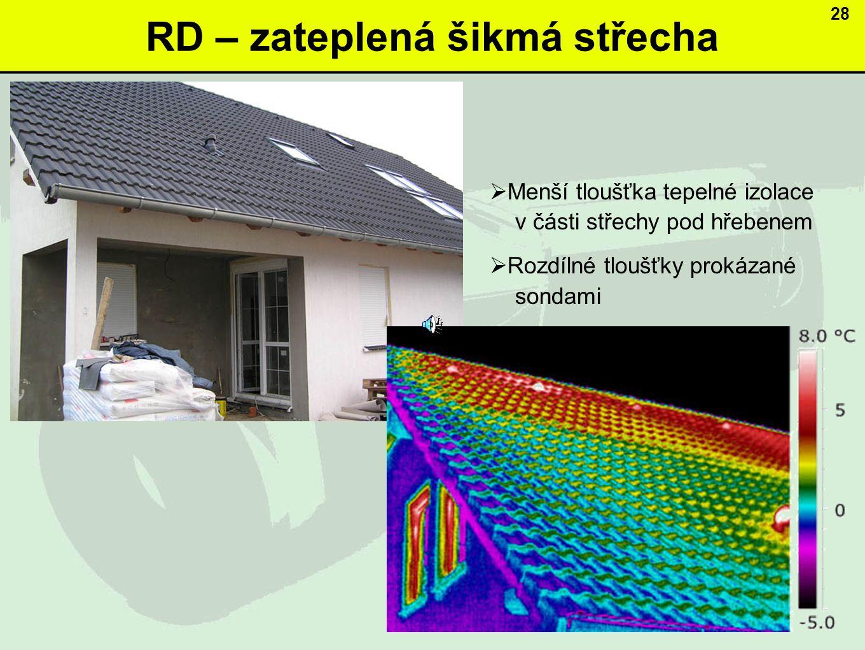 RD – zateplená šikmá střecha 28  Menší tloušťka tepelné izolace v části střechy pod hřebenem  Rozdílné tloušťky prokázané sondami