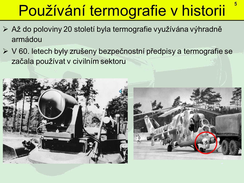 Používání termografie v historii  Až do poloviny 20 století byla termografie využívána výhradně armádou  V 60.