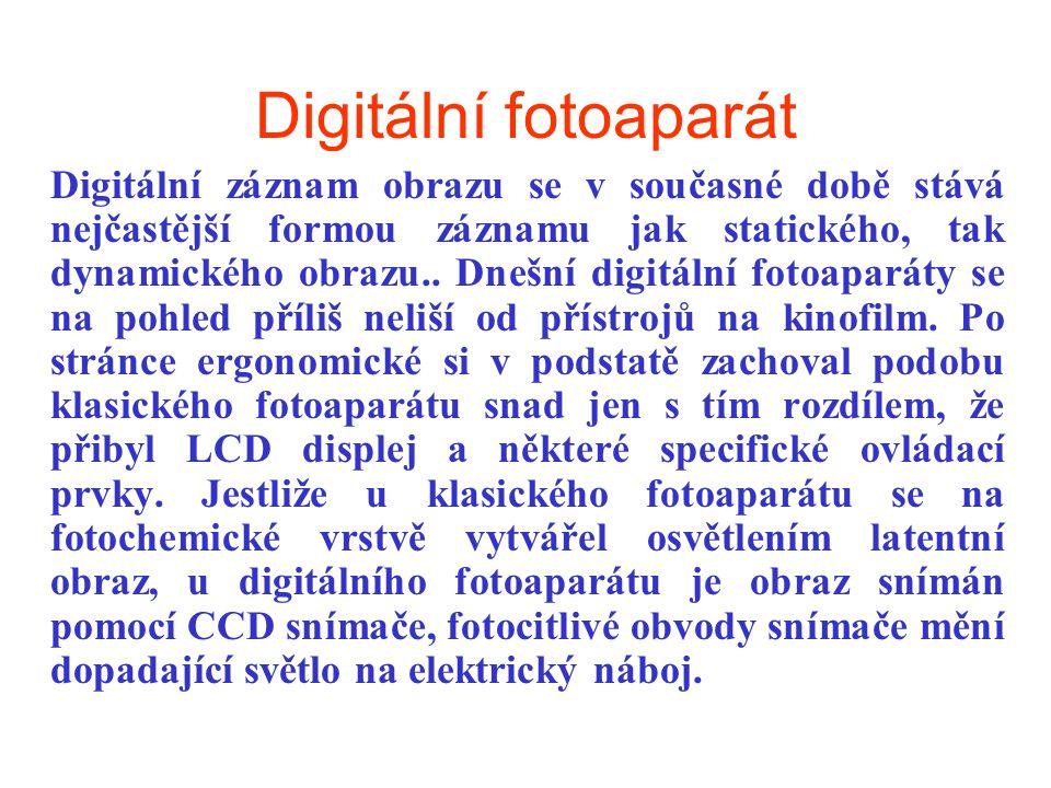 Digitální fotoaparát Digitální záznam obrazu se v současné době stává nejčastější formou záznamu jak statického, tak dynamického obrazu.. Dnešní digit