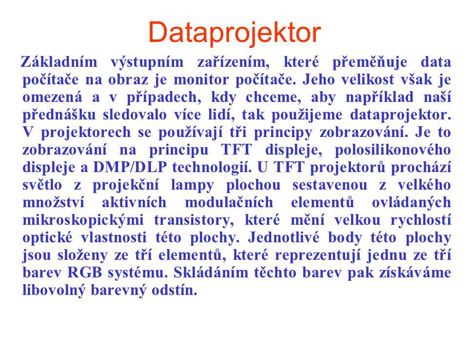 Dataprojektor Základním výstupním zařízením, které přeměňuje data počítače na obraz je monitor počítače. Jeho velikost však je omezená a v případech,