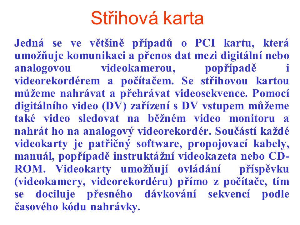 Střihová karta Jedná se ve většině případů o PCI kartu, která umožňuje komunikaci a přenos dat mezi digitální nebo analogovou videokamerou, popřípadě