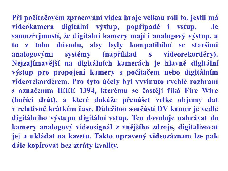 Při počítačovém zpracování videa hraje velkou roli to, jestli má videokamera digitální výstup, popřípadě i vstup. Je samozřejmostí, že digitální kamer