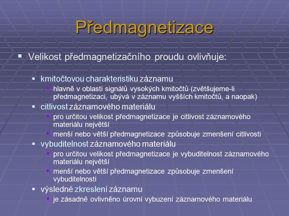 Předmagnetizace  Velikost předmagnetizačního proudu ovlivňuje:  kmitočtovou charakteristiku záznamu  hlavně v oblasti signálů vysokých kmitočtů (zv