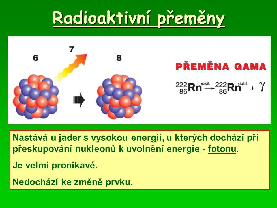 Radioaktivní přeměny Nastává u jader s vysokou energií, u kterých dochází při přeskupování nukleonů k uvolnění energie - fotonu. Je velmi pronikavé. N