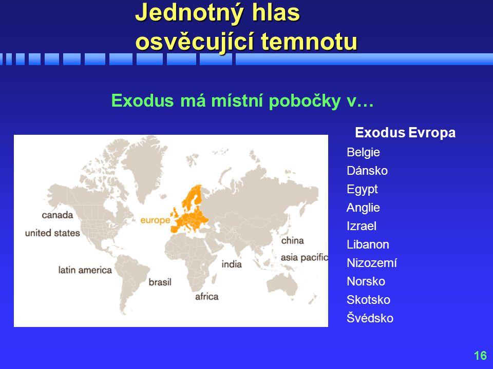 16 Jednotný hlas osvěcující temnotu Exodus má místní pobočky v… Exodus Evropa Belgie Dánsko Egypt Anglie Izrael Libanon Nizozemí Norsko Skotsko Švédsk