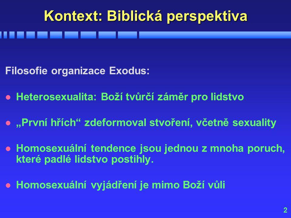 """2 Kontext: Biblická perspektiva Filosofie organizace Exodus: l Heterosexualita: Boží tvůrčí záměr pro lidstvo l """"První hřích zdeformoval stvoření, včetně sexuality l Homosexuální tendence jsou jednou z mnoha poruch, které padlé lidstvo postihly."""