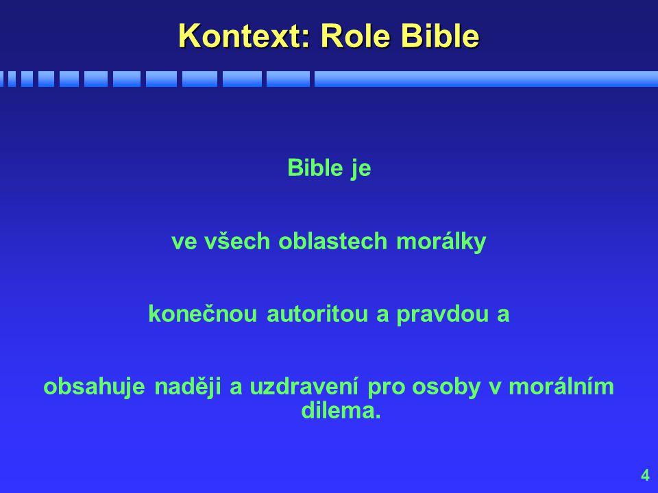 4 Kontext: Role Bible Bible je ve všech oblastech morálky konečnou autoritou a pravdou a obsahuje naději a uzdravení pro osoby v morálním dilema.