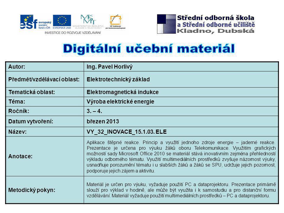 Autor:Ing. Pavel Horlivý Předmět/vzdělávací oblast:Elektrotechnický základ Tematická oblast:Elektromagnetická indukce Téma:Výroba elektrické energie R
