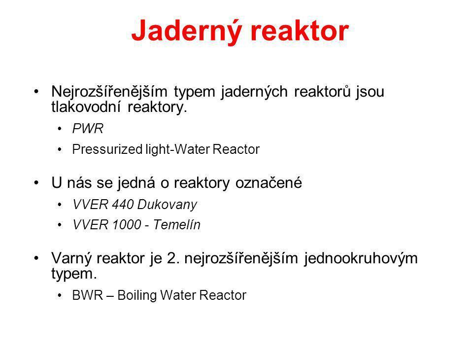 Jaderný reaktor Nejrozšířenějším typem jaderných reaktorů jsou tlakovodní reaktory. PWR Pressurized light-Water Reactor U nás se jedná o reaktory ozna