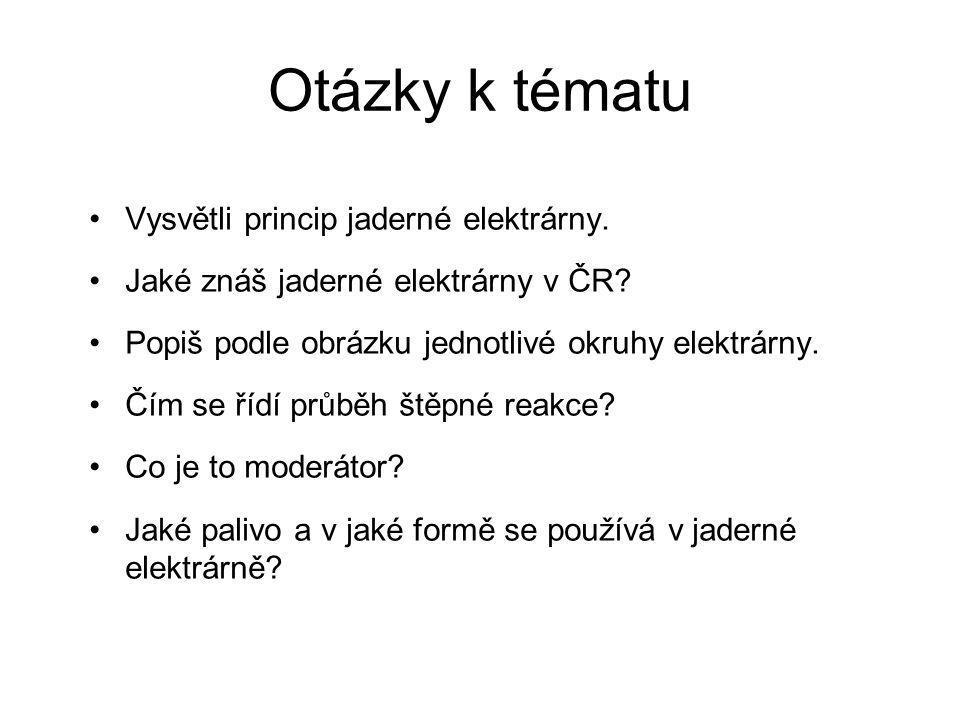 Otázky k tématu Vysvětli princip jaderné elektrárny. Jaké znáš jaderné elektrárny v ČR? Popiš podle obrázku jednotlivé okruhy elektrárny. Čím se řídí