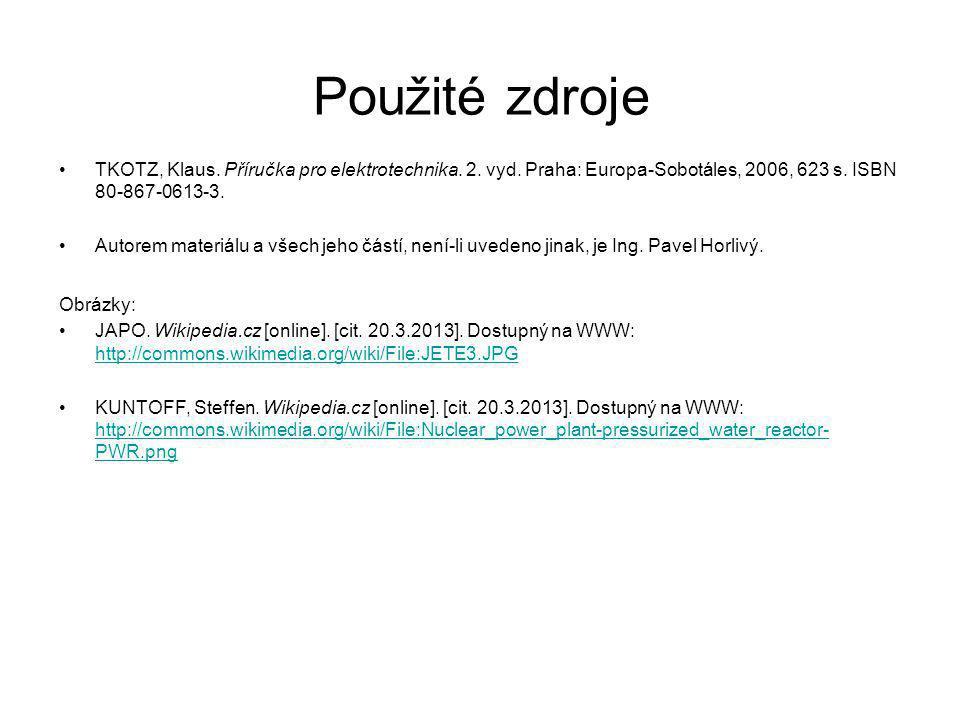 Použité zdroje TKOTZ, Klaus. Příručka pro elektrotechnika. 2. vyd. Praha: Europa-Sobotáles, 2006, 623 s. ISBN 80-867-0613-3. Autorem materiálu a všech
