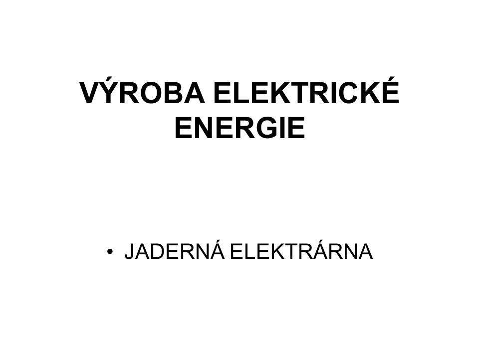 VÝROBA ELEKTRICKÉ ENERGIE JADERNÁ ELEKTRÁRNA