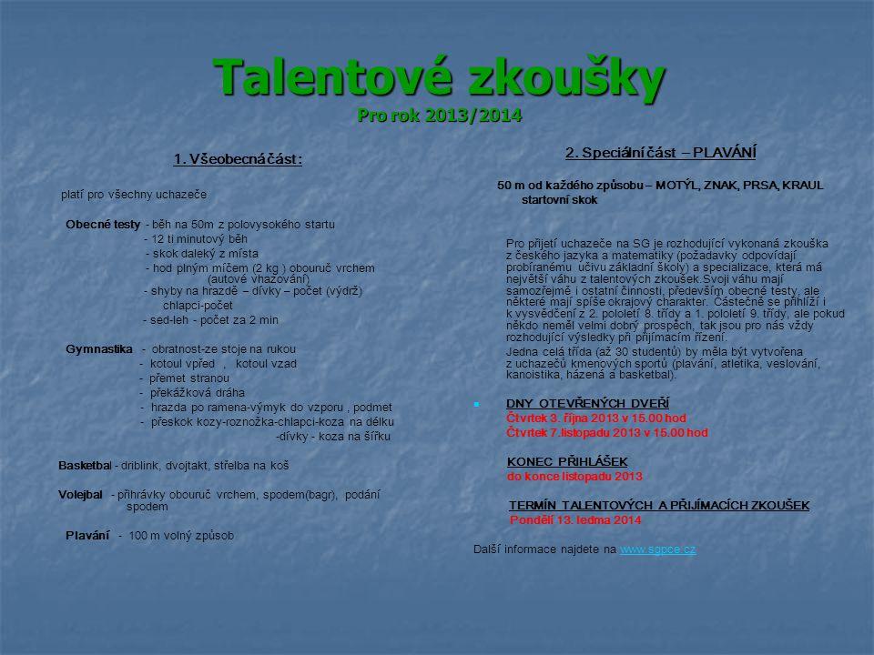 Talentové zkoušky Pro rok 2013/2014 1. Všeobecná část : platí pro všechny uchazeče Obecné testy - běh na 50m z polovysokého startu - 12 ti minutový bě