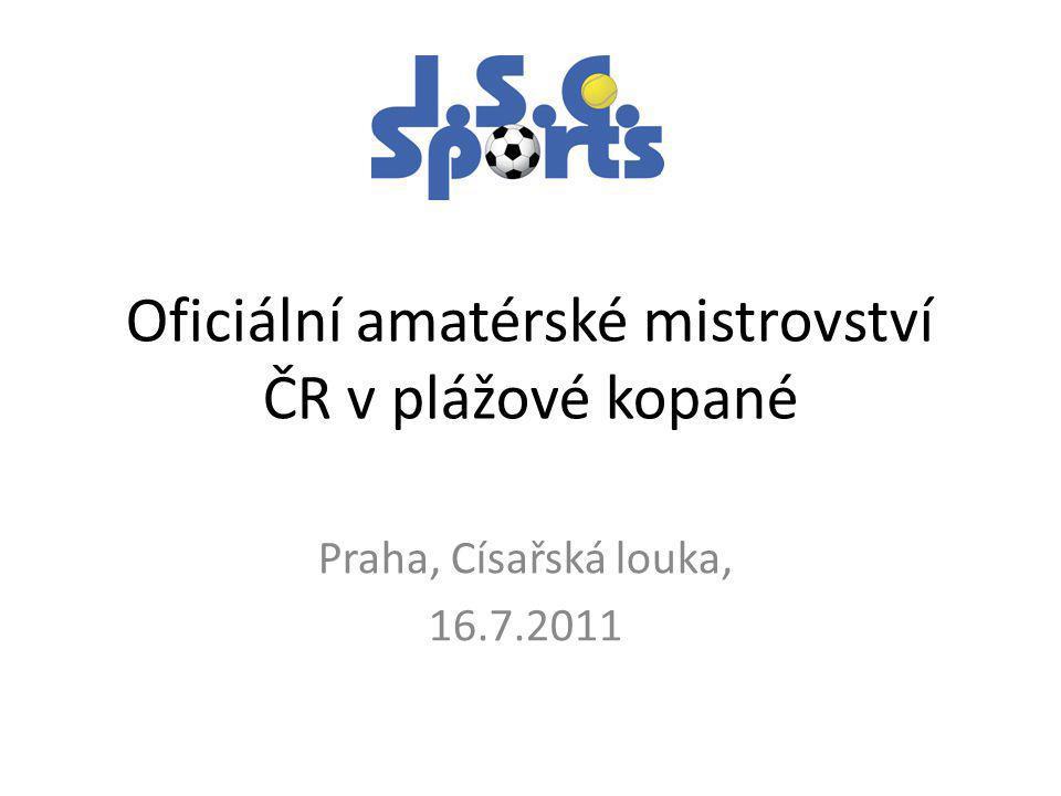 Oficiální amatérské mistrovství ČR v plážové kopané Praha, Císařská louka, 16.7.2011