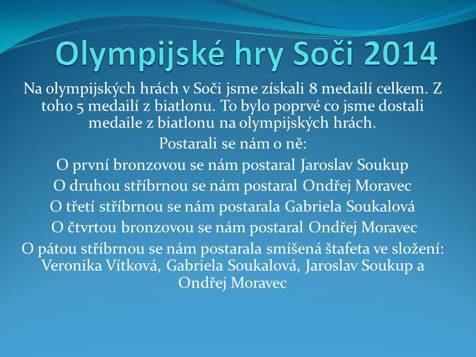 Na olympijských hrách v Soči jsme získali 8 medailí celkem. Z toho 5 medailí z biatlonu. To bylo poprvé co jsme dostali medaile z biatlonu na olympijs