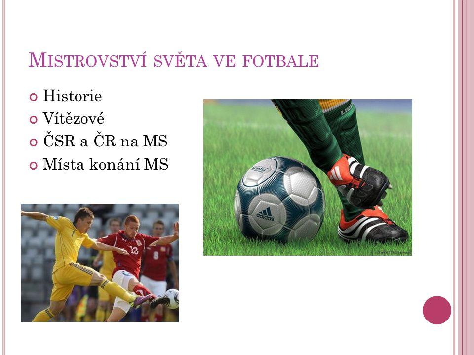 M ISTROVSTVÍ SVĚTA VE FOTBALE Historie Vítězové ČSR a ČR na MS Místa konání MS