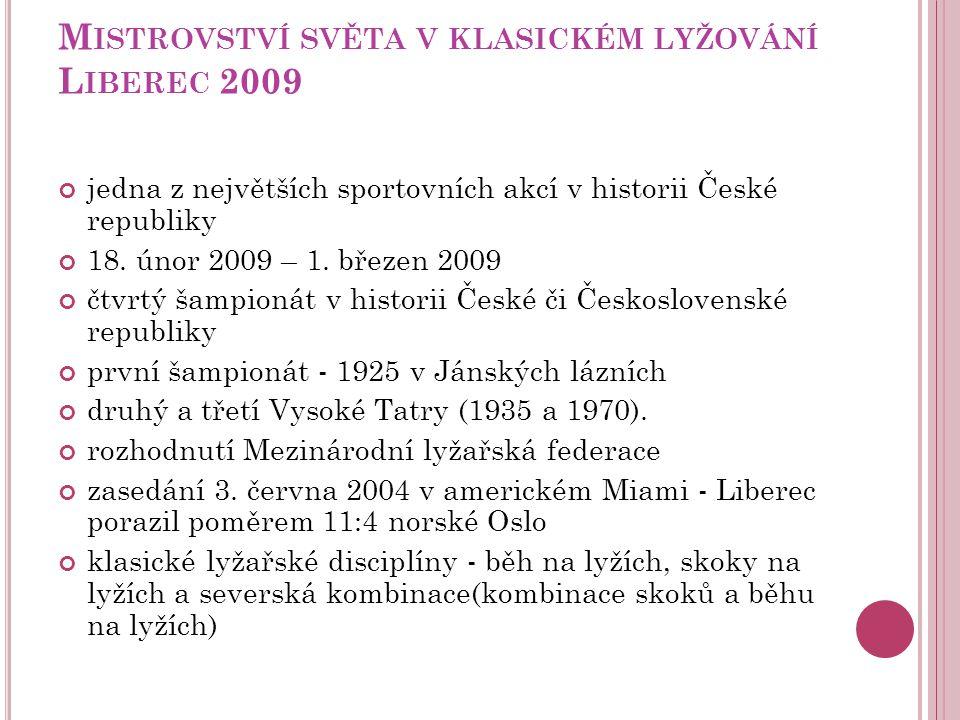 M ISTROVSTVÍ SVĚTA V KLASICKÉM LYŽOVÁNÍ L IBEREC 2009 jedna z největších sportovních akcí v historii České republiky 18. únor 2009 – 1. březen 2009 čt