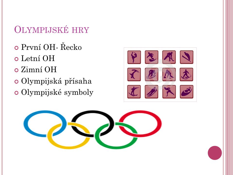 O LYMPIJSKÉ HRY První OH- Řecko Letní OH Zimní OH Olympijská přísaha Olympijské symboly
