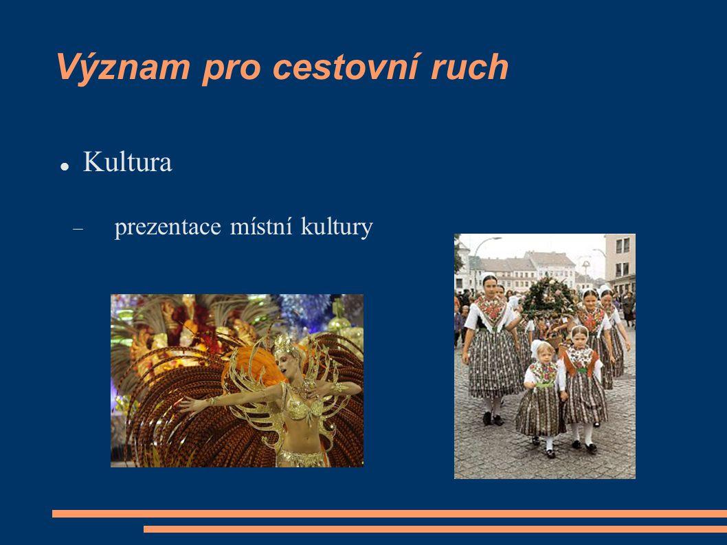 Význam pro cestovní ruch Kultura  prezentace místní kultury
