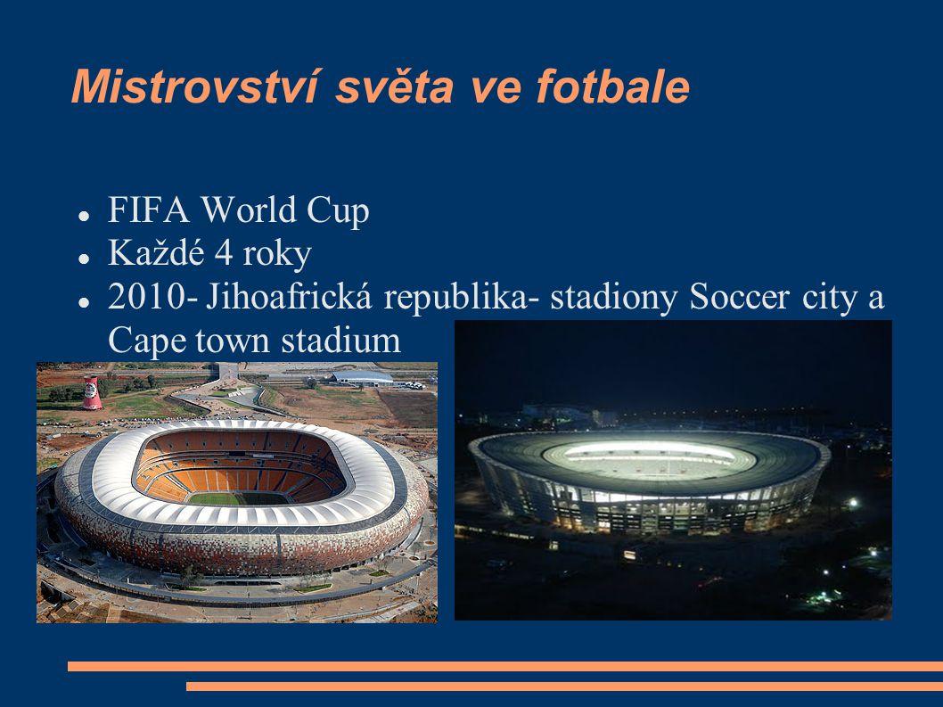Mistrovství světa ve fotbale FIFA World Cup Každé 4 roky 2010- Jihoafrická republika- stadiony Soccer city a Cape town stadium