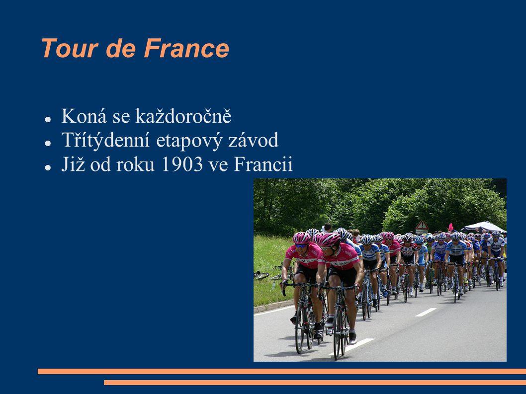 Tour de France Koná se každoročně Třítýdenní etapový závod Již od roku 1903 ve Francii
