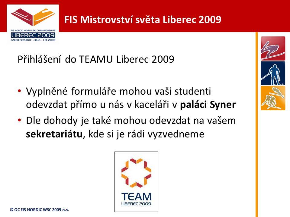 FIS Mistrovství světa Liberec 2009 Přihlášení do TEAMU Liberec 2009 Vyplněné formuláře mohou vaši studenti odevzdat přímo u nás v kaceláři v paláci Syner Dle dohody je také mohou odevzdat na vašem sekretariátu, kde si je rádi vyzvedneme