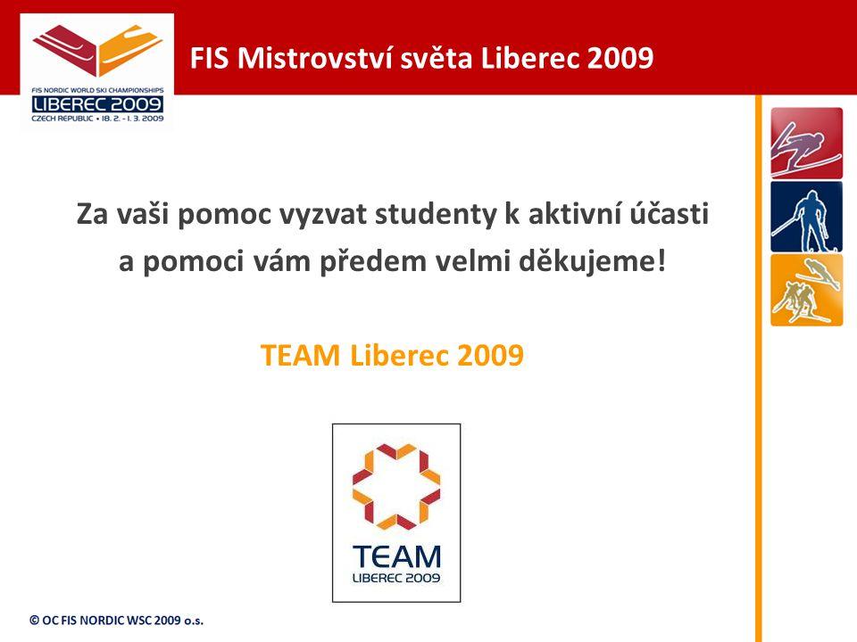 FIS Mistrovství světa Liberec 2009 Za vaši pomoc vyzvat studenty k aktivní účasti a pomoci vám předem velmi děkujeme.