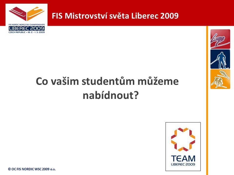 FIS Mistrovství světa Liberec 2009 Co vašim studentům můžeme nabídnout