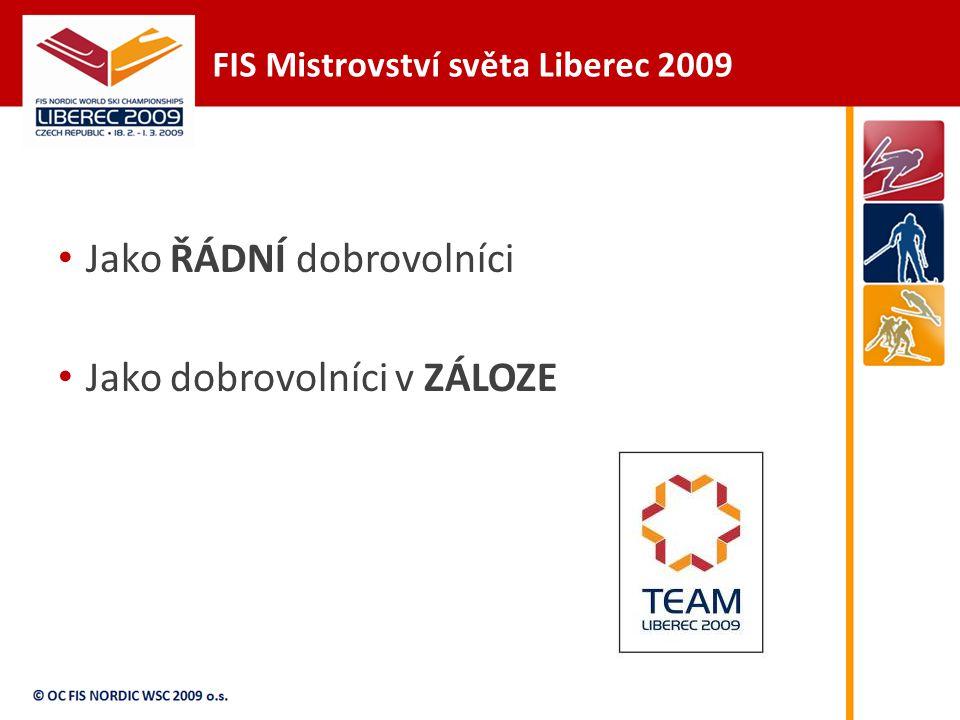 FIS Mistrovství světa Liberec 2009 Jako ŘÁDNÍ dobrovolníci Jako dobrovolníci v ZÁLOZE