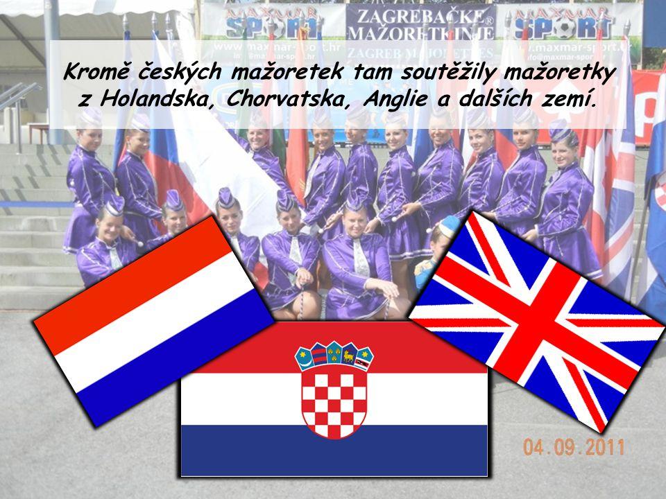 Kromě českých mažoretek tam soutěžily mažoretky z Holandska, Chorvatska, Anglie a dalších zemí.