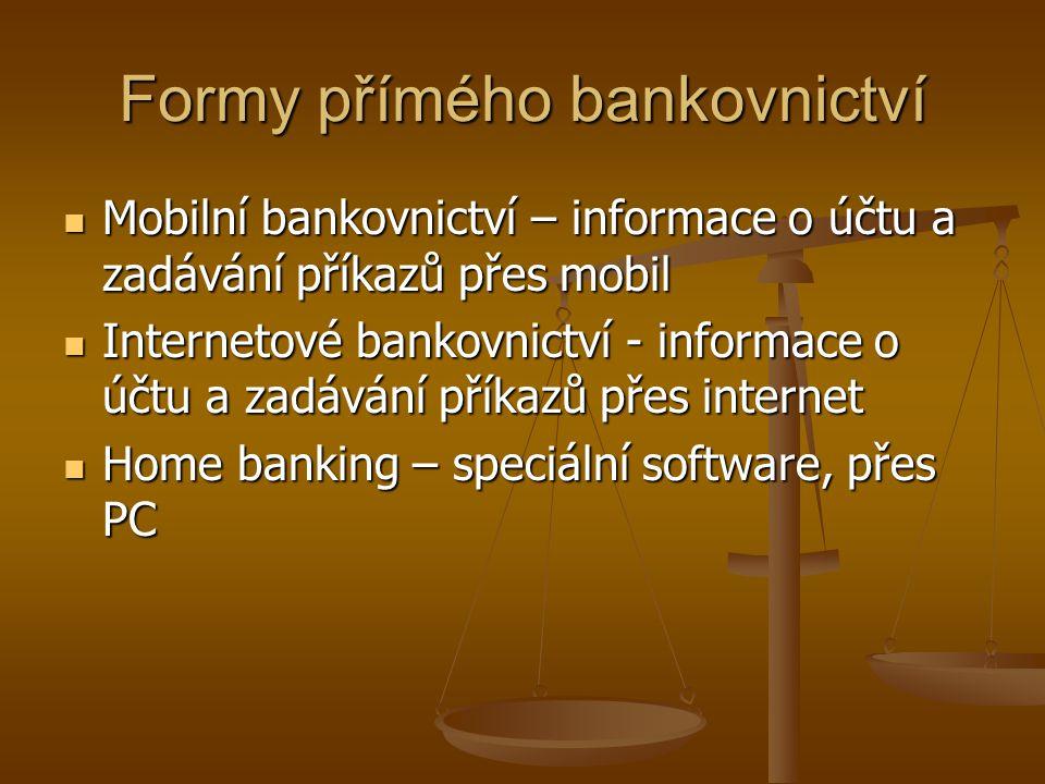 Formy přímého bankovnictví Mobilní bankovnictví – informace o účtu a zadávání příkazů přes mobil Mobilní bankovnictví – informace o účtu a zadávání příkazů přes mobil Internetové bankovnictví - informace o účtu a zadávání příkazů přes internet Internetové bankovnictví - informace o účtu a zadávání příkazů přes internet Home banking – speciální software, přes PC Home banking – speciální software, přes PC