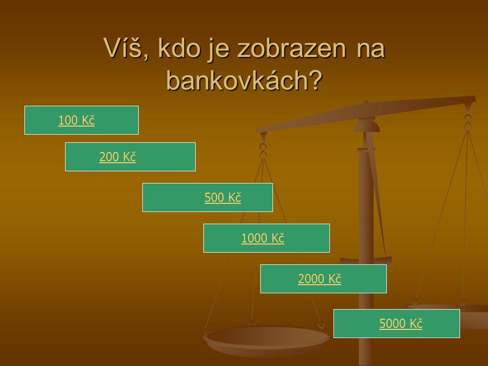 Víš, kdo je zobrazen na bankovkách? 100 Kč 500 Kč 1000 Kč2000 Kč5000 Kč200 Kč
