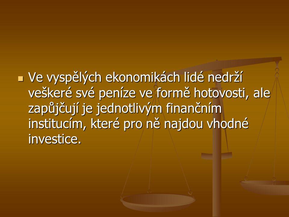 Ve vyspělých ekonomikách lidé nedrží veškeré své peníze ve formě hotovosti, ale zapůjčují je jednotlivým finančním institucím, které pro ně najdou vhodné investice.