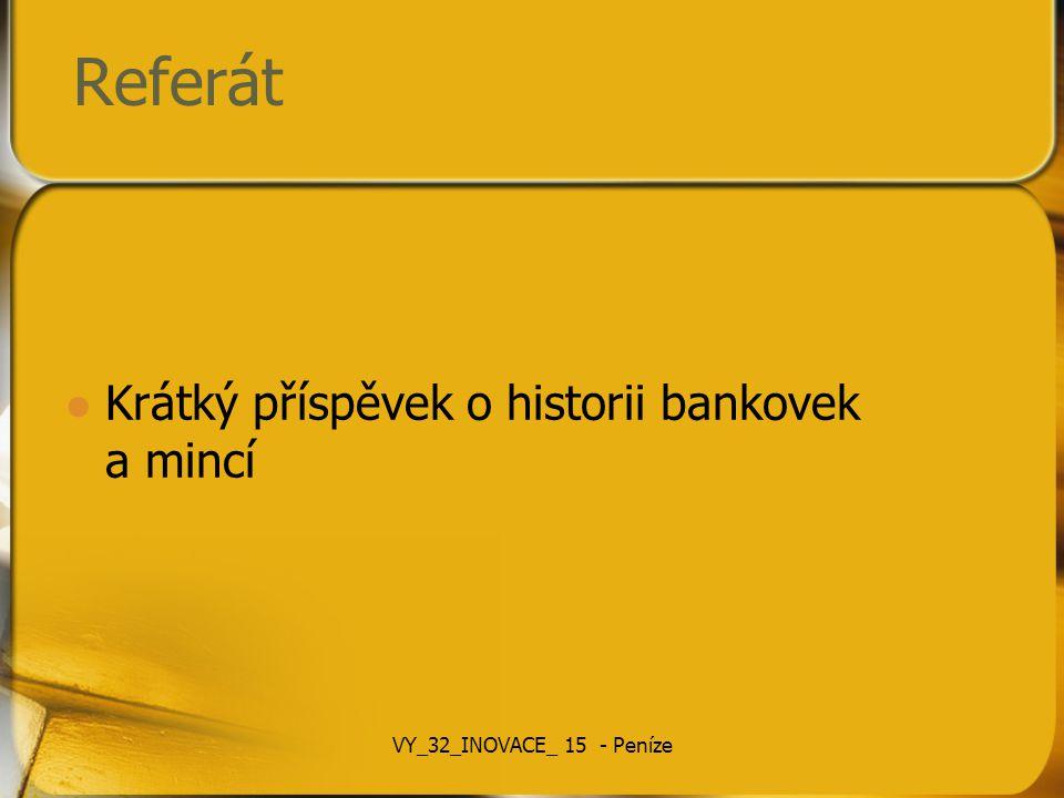 Referát Krátký příspěvek o historii bankovek a mincí VY_32_INOVACE_ 15 - Peníze